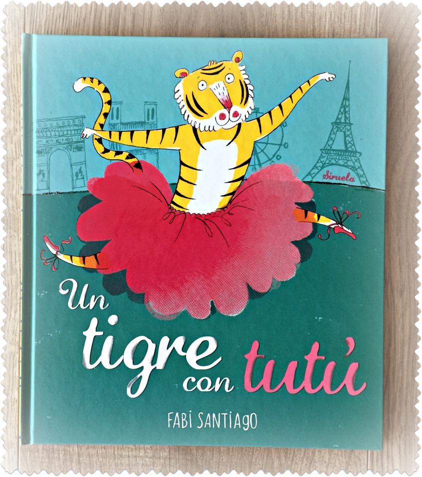 """Alt_portada libro ilustrado """"Un tigre con tutú"""" de Fabi Santiago, ediciones Siruela."""